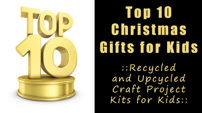 Top Ten Christmas Gifts For Kids Recycling Projects