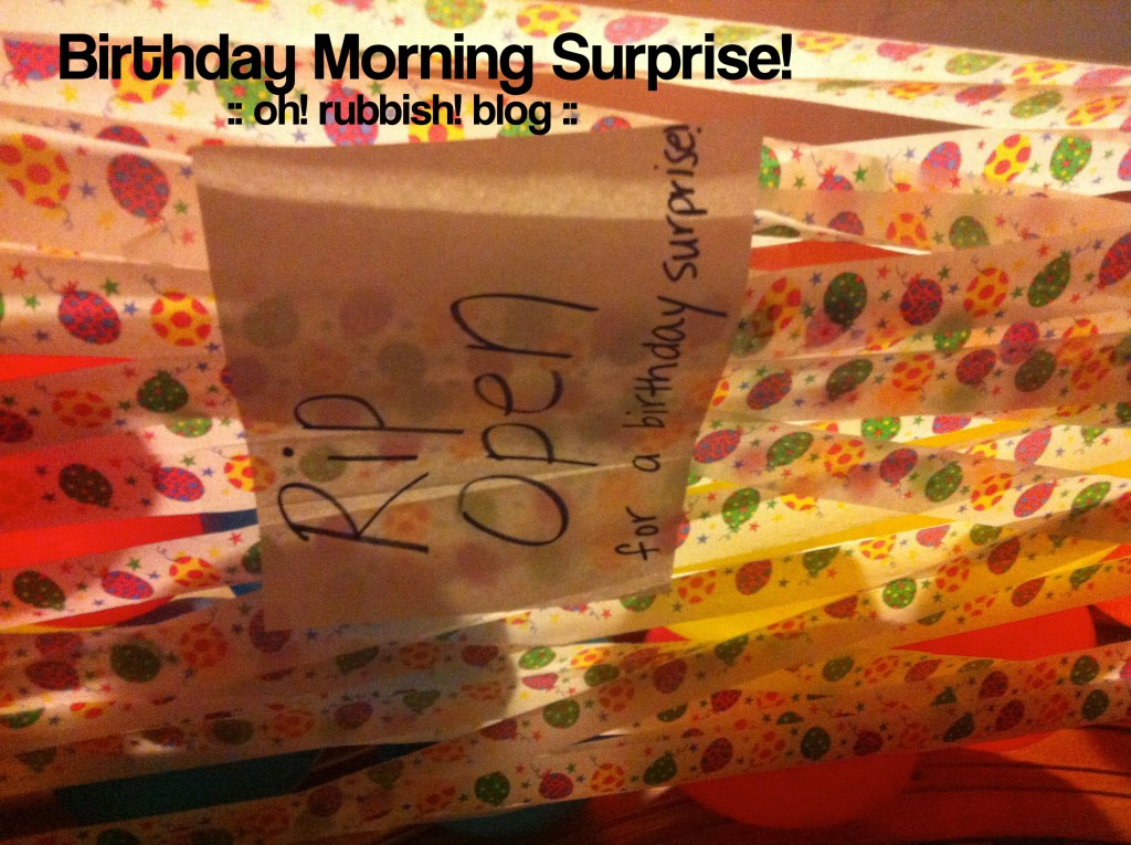 birthday morning surprise idea by oh! rubbish! blog