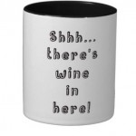 Shhh..there is wine in here coffee mug