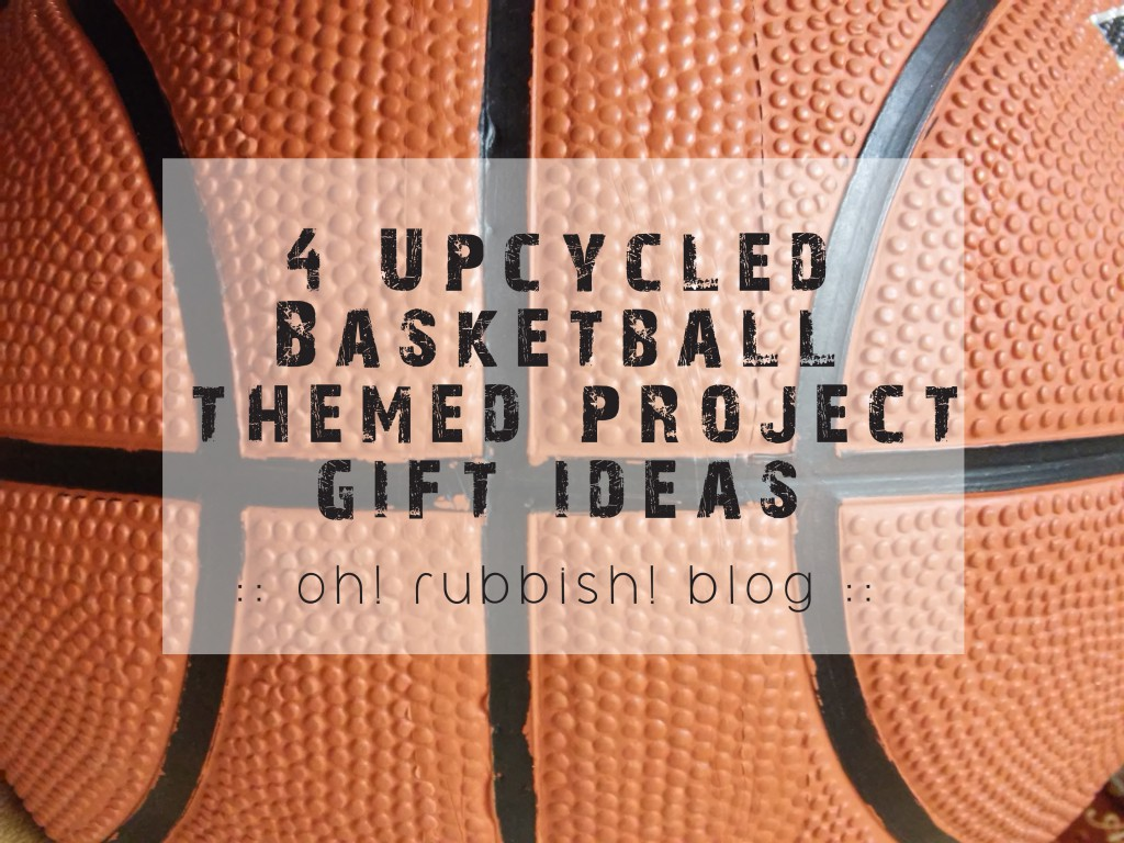Basketball Upcycled Projects :: Basketball Gift Ideas :: Fathers Day Gift Ideas by oh! rubbish! blog