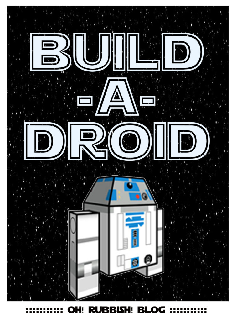 Build-a-Droid Printable by oh! rubbish! blog